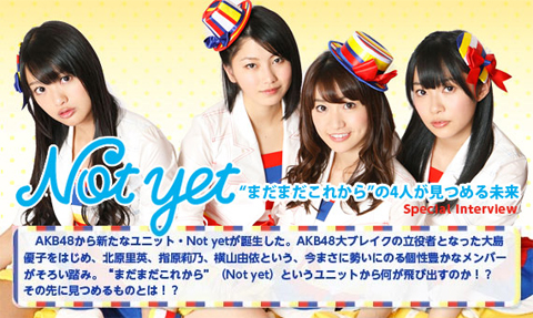AKB48 신유닛 'Not yet' SPECIAL INTERVIEW